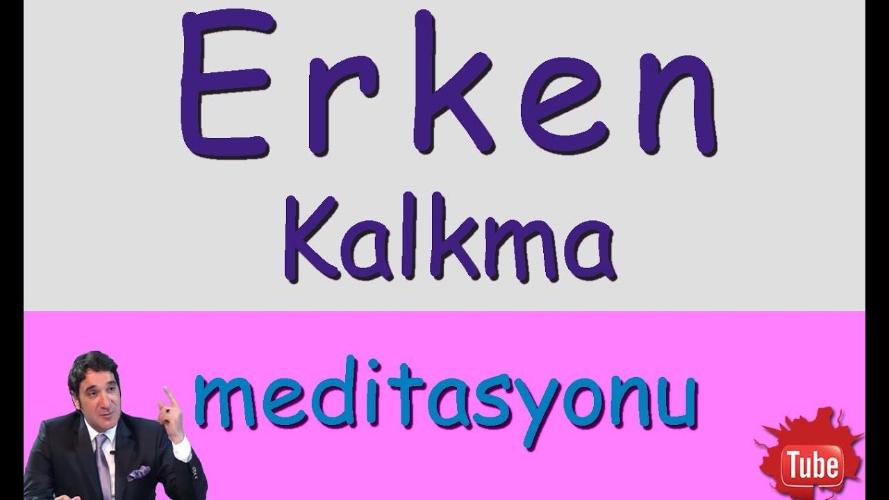 ERKEN KALKMA (Meditasyon Videoları)