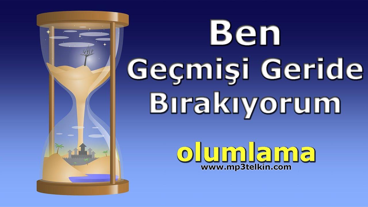 BEN GEÇMİŞİ GERİDE BIRAKIYORUM (Olumlama Müzikleri)