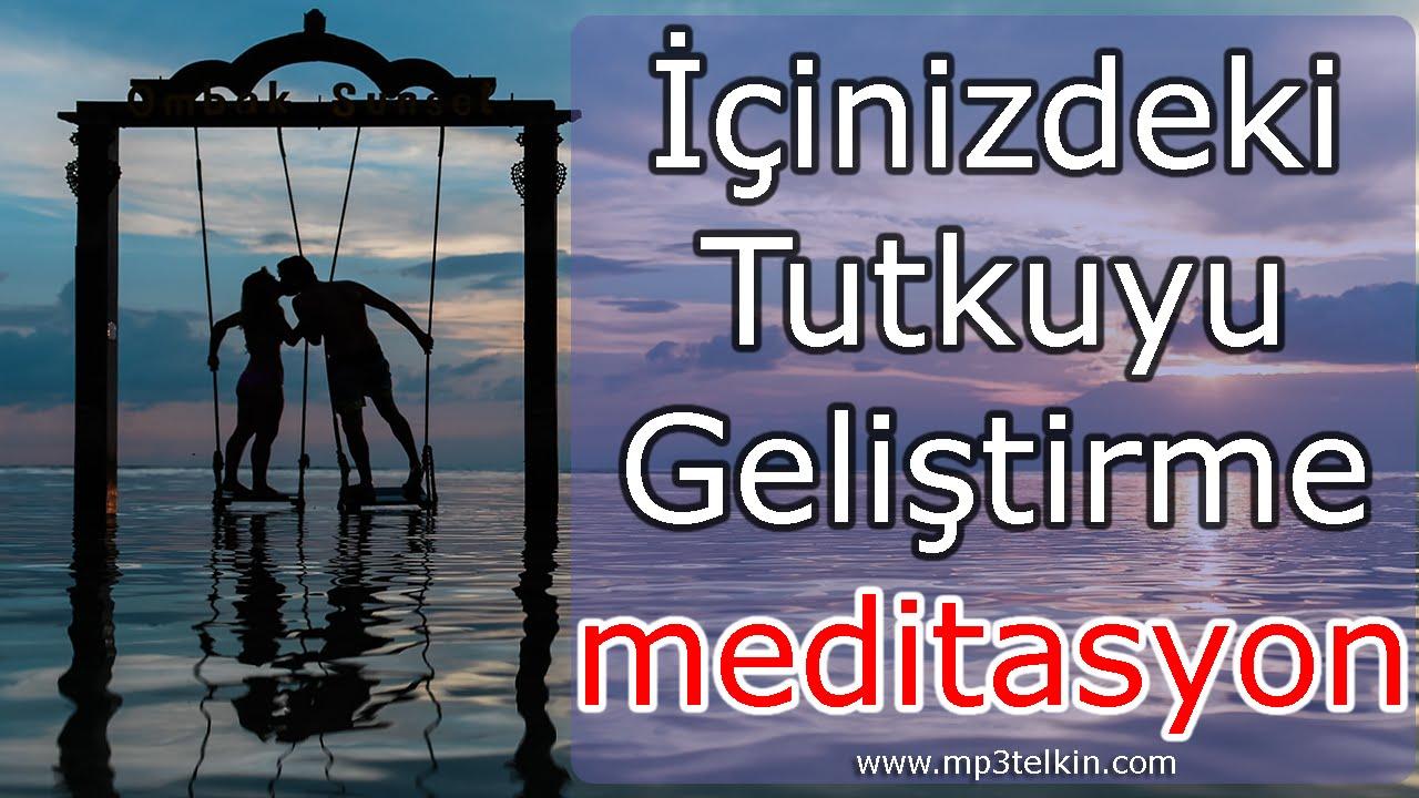 İÇİNİZDEKİ TUTKUYU GELİŞTİRİN (Meditasyon Müzikleri)